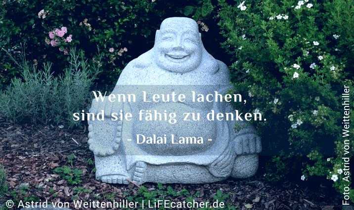 Gelassenheit: Wenn Leute lachen, sind sie fähig zu denken. Dalai Lama • Design by Astrid von Weittenhiller