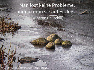 Man löst keine Probleme, indem man sie auf Eis legt. (Winston Churchill) • Foto by Astrid Weittenhiller