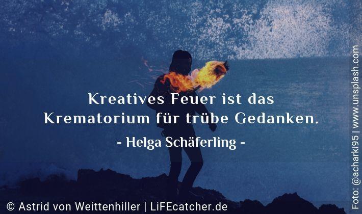 Kreative Ideen: Kreatives Feuer ist das Krematorium für trübe Gedanken. Helga Schäferling • Foto by Astrid Weittenhiller