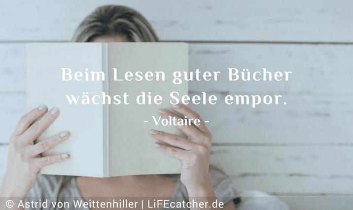 Inspiration: Beim Lesen guter Bücher wächst die Seele empor. (Voltaire) • Design by Astrid von Weittenhiller