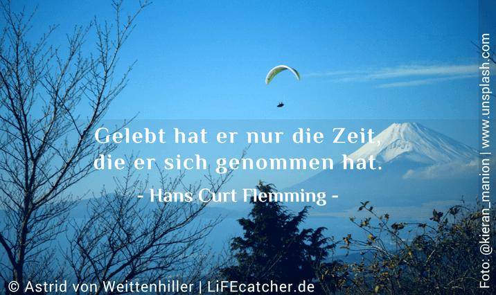 Lebenssinn: Gelebt hat er nur die Zeit, die er sich genommen hat. Hans Curt Flemming • Design by Astrid von Weittenhiller
