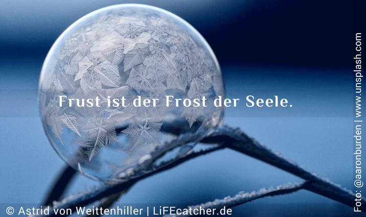 Montagsfrust: Frust ist der Frost der Seele. • Design by Astrid von Weittenhiller