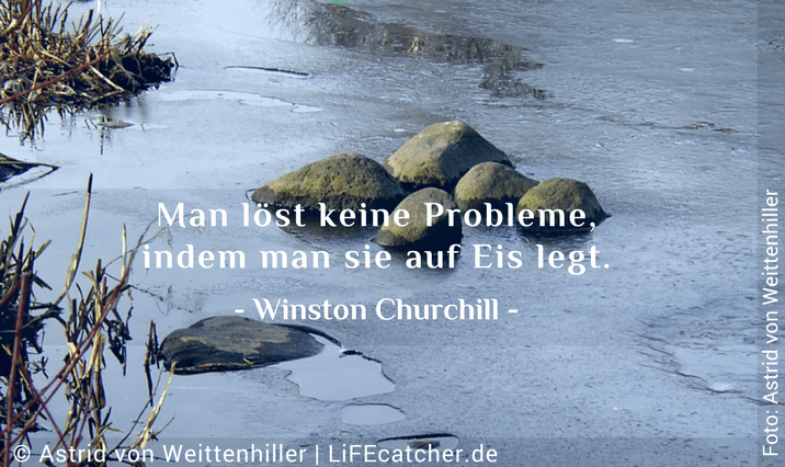 Affirmationen: Man löst keine Probleme, indem man sie auf Eis legt. Winston Churchill • Design by Astrid von Weittenhiller