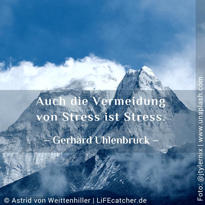 Auch die Vermeidung von Stress ist Stress. Gerhard Uhlenbruck • Design by Astrid von Weittenhiller