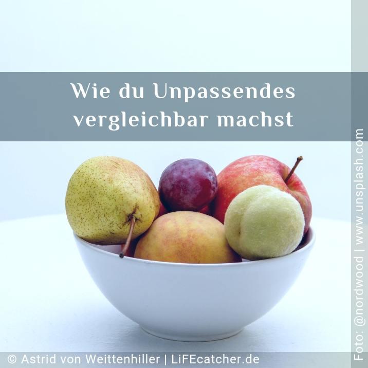 Wie du Äpfel und Birnen vergleichst und Unpassendes vergleichbar machst. • Design by Astrid von Weittenhiller