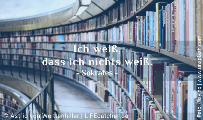 Lernen: Ich weiß, dass ich nichts weiß. Sokrates • Design by Astrid von Weittenhiller