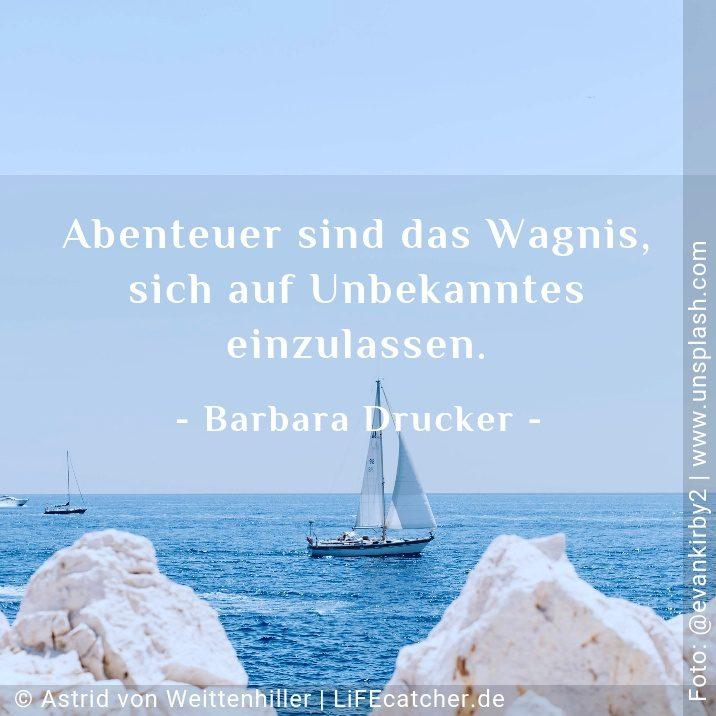 Abenteuer sind das Wagnis, sich auf Neues einzulassen. Barbara Drucker • Design by Astrid von Weittenhiller