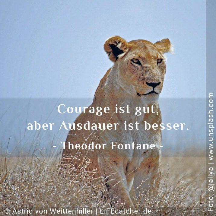 Ein totes Projekt erkennen: Courage ist gut, aber Ausdauer ist besser. Theodor Fontane • Design by Astrid von Weittenhiller