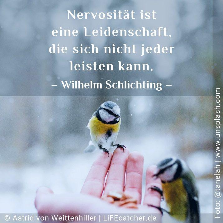 Nervosität ist eine Leidenschaft, die sich nicht jeder leisten kann. Wilhelm Schlichting • Design by Astrid von Weittenhiller