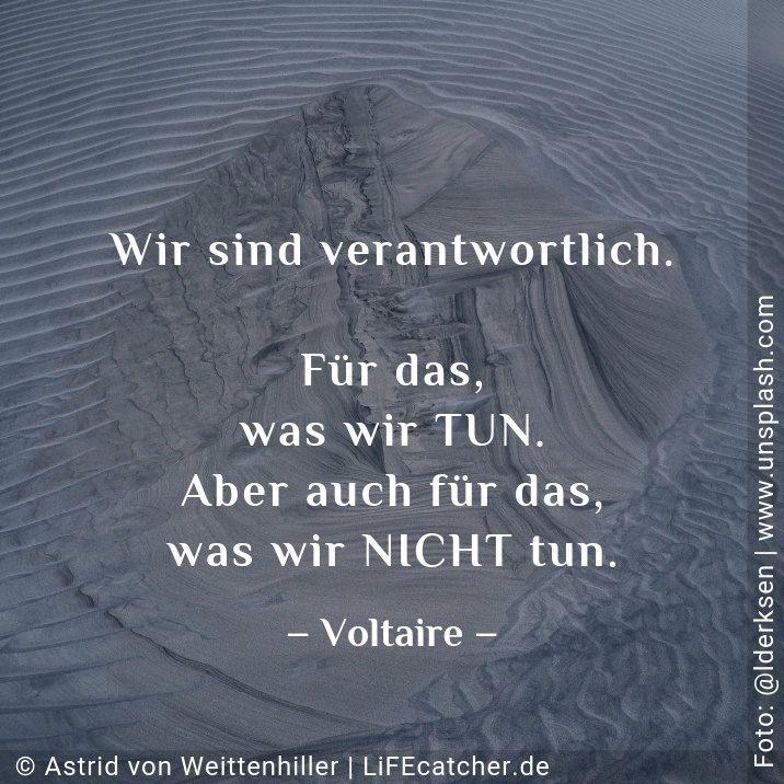 Zu Ende bringen: Wir sind verantwortlich für das, was wir tun, aber auch für das, was wir nicht tun. Voltaire • Design by Astrid von Weittenhiller