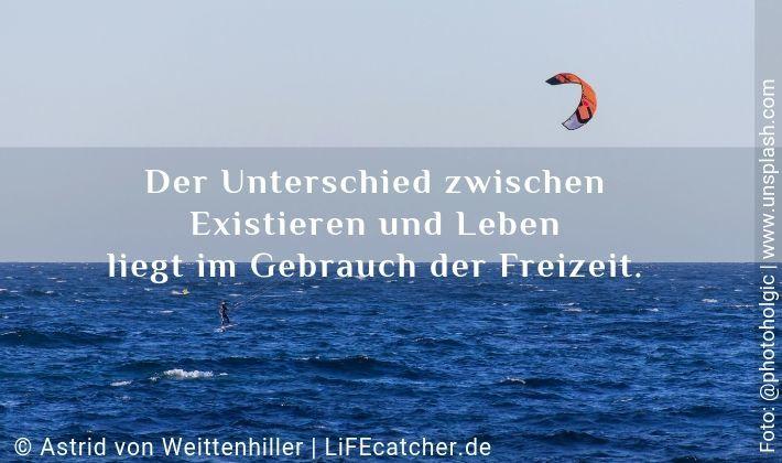 5-Minuten Urlaub: Der Unterschied zwischen Existieren und Leben liegt im Gebrauch der Freizeit. • Foto by Astrid Weittenhiller