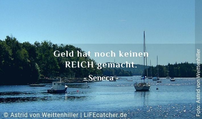 Reich sein: Geld hat noch keinen reich gemacht. Seneca • Foto by Astrid Weittenhiller