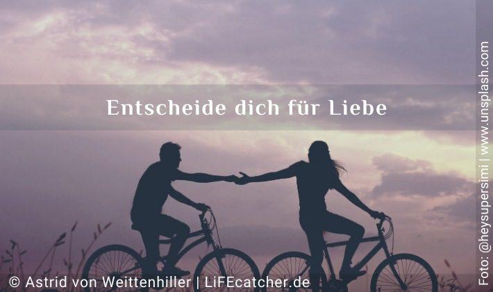 Schwierige Beziehung? Entscheide dich für Liebe • Design by Astrid von Weittenhiller