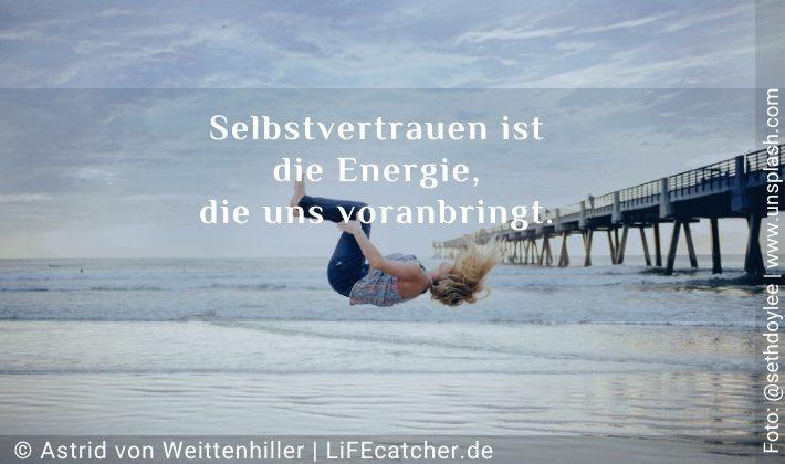Selbstvertrauen ist die Energie, die uns voranbringt • Design by Astrid von Weittenhiller