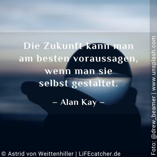 Denkfehler vermeiden: Die Zukunft kann man am besten voraussagen, wenn man sie selbst gestaltet. Alan Kay • Design by Astrid von Weittenhiller