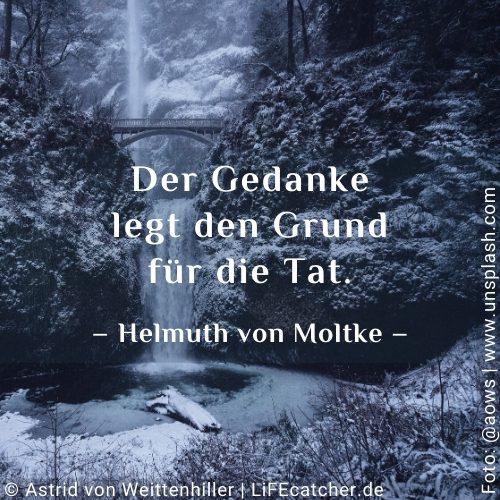 Gefühle zulassen: Der Gedanke legt den Grund für die Tat. Helmuth von Moltke • Design by Astrid von Weittenhiller